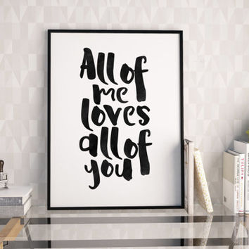 JOHN LEGEND QUOTE,All Of Me Loves All Of You,Love Quote,Love Sign,Gift For Her,Love In The Future Album,Song Lyrics,Quote Print,Typography
