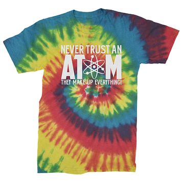 Never Trust An Atom They Make Up Everything Mens Tie-Dye T-shirt