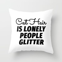 Cat Hair is Lonely People Glitter Art Print by CreativeAngel