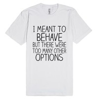 I Meant To Behave-Unisex White T-Shirt