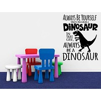 Always Be A Dinosaur - Children's Bedroom Sticker - Inspirational Wall Signs