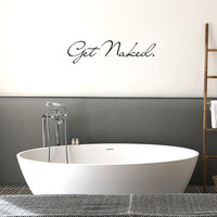 "Get Naked - 42"" x 10"" - Bathroom Vinyl Wall Decal"