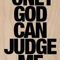 'Only God Can Judge Me.' Text Quote Saying - Plywood Wood Print Poster Wall Art