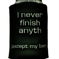 I Never Finish Anything (except my beer) Can Coozie
