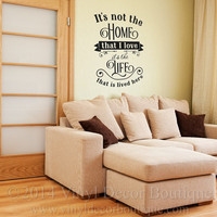 It's not the home that I love its the life that is lived here Wall Art Vinyl Decal Vinyl Lettering Home Life Love