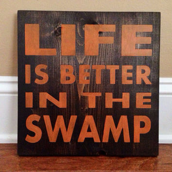 Customizable Life is Better in the Swamp Sign, Stained and Hand Painted, Home decor