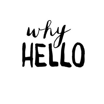 """Typography Art """"Why Hello"""" Wall Art Inspirational Quote Black and White Print Typographic Print"""