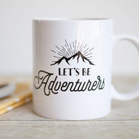 Let's Be Adventurers Inspirational Mug | Unique Coffee Mug | Statement Mug | Typography Mug | Quote Mug
