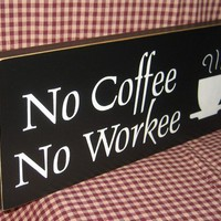 No Coffee No Workee primitive wood sign by HeritagePrimitives