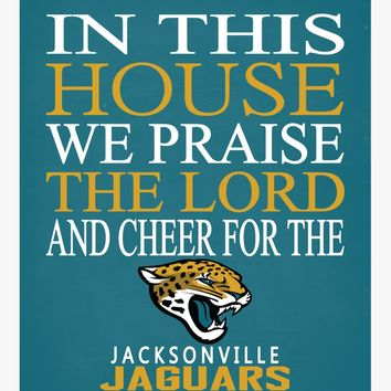 In This House We Praise The Lord And Cheer for The Jacksonville Jaguars - Christian Print - Perfect Gift, football sports wall art