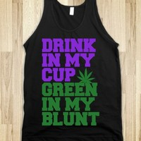Drink in My Cup Green in My Blunt