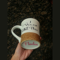 Personalized Coffee Cup * I Woke Up Like This * Flawless * Personalized Gift Mug * Coffee Cup * Coffee mug * Personalized Coffe mug *