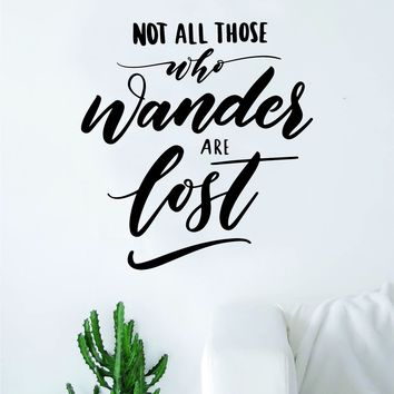 Not All Those Who Wander Are Lost V2 Quote Wall Decal Sticker Decor Vinyl Art Bedroom Teen Inspirational Boy Girl Adventure
