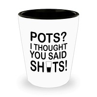 Pots? I Thought You Said Shots! Mom Chef Kitchen Waitress Waiter Gift Shot Glass White