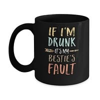 Funny If I'm Drunk It's My Bestie's Fault Drink Wine Mug
