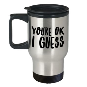 Cheesy Valentines Gifts Valentine's Day Travel Mug Boyfriend Gift Idea Girlfriend Gifts You're OK I Guess Stainless Steel Insulated Coffee Cup