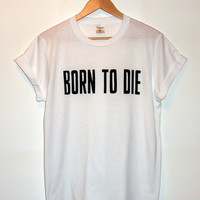 Lana Del Rey Inspired 'Born To Die' T-shirt