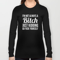 I'M NOT ALWAYS A BITCH (Black & White) Long Sleeve T-shirts by CreativeAngel | Society6