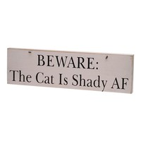 BEWARE: The Cat Is Shady AF Wooden Sign