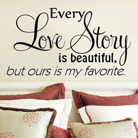 "Every Love Story is beautiful.. but ours is my favorite wall decal sticker art mural LARGE 30"" x 17"""