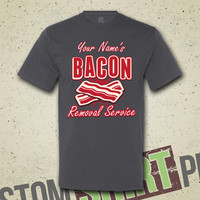 Bacon Removal Service T-Shirt - Tee - Shirt - Personalize - Custom - I Love Bacon - Makin Bacon - Meat Eater - Breakfast - Gift for Friend
