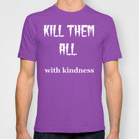 KILL THEM ALL... T-shirt by Simply Wretched