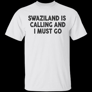 Swaziland Is Calling And I Must Go T-Shirt