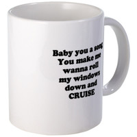 Baby you a song...CRUISE Mugs