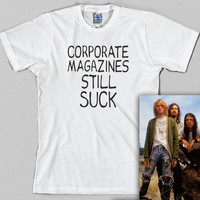 Corporate Magazines Still Suck T Shirt  - kurt cobain, nirvana, rolling stone grunge, 90s, rock, Graphic Tee, All Sizes & Colors