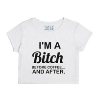 i'm a bitch before coffee and after crop-Female Snow T-Shirt