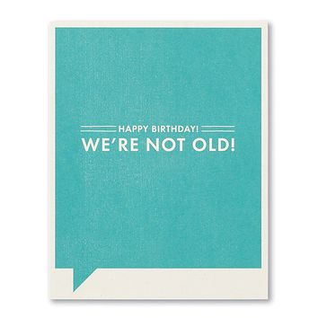 Birthday Greeting Card - Happy Birthday! We're Not Old!