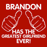 Personalize Your T-Shirt With Your Name This Boy Has The Greatest Girlfriend Ever