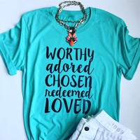 Worthy Adored Chosen Redeemed Loved Graphic Tee