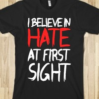I BELIEVE IN HATE AT FIRST SIGHT
