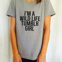 I'm a wild life tumblr girl tshirts for women girls funny slogan quotes fashion cute tumblr hipster grunge geek punk