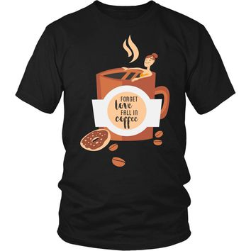 Forget Love Fall In Coffee T-Shirt