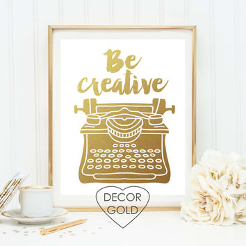 be creative typewriter quote print typing writer gold foil print art decor gold home decor gold office decor creativity wall art print