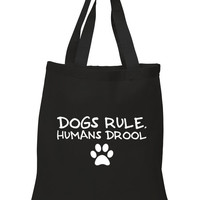 """""""Dogs Rule, Humans Drool"""" 100% Cotton Tote Bag"""