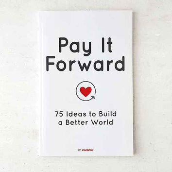 Pay It Forward: 75 Ideas To Build A Better World By Lovebook & Robyn Smith