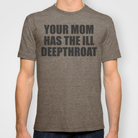 Your Mom T-shirt by Raunchy Ass Tees