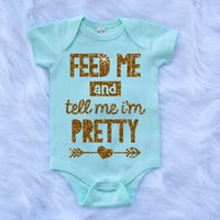 Feed Me And Tell Me I'm Pretty Shirt Baby Shower Gift Bodysuit Baby Girl Clothes Baby Girl Shirt Baby Clothes Baby Gift White Gold #57
