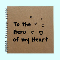 To the Hero of my Heart - Book, Large Journal, Personalized Book, Personalized Journal, , Sketchbook, Scrapbook, Smashbook