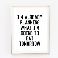 Typographic Print Quote art print wall decor im already planning what im going to eat tumblr room decor framed quotes poster funny quote