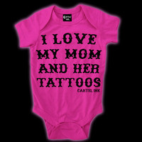 Cartel Ink — I Love My Mom and Her Tattoos Infant One Piece Style # 2005