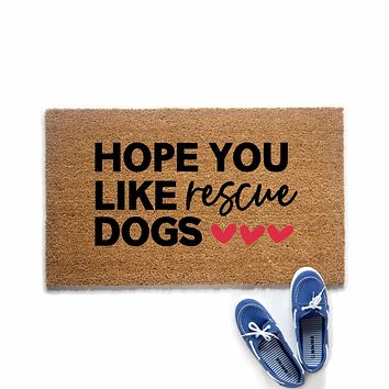 Hope You Like Rescue Dogs Doormat