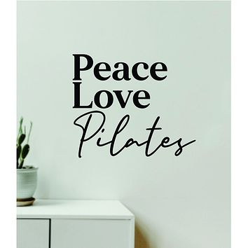 Peace Love Pilates Quote Wall Decal Sticker Vinyl Art Decor Bedroom Room Girls Inspirational Trendy Yoga Namaste Stretch Exercise