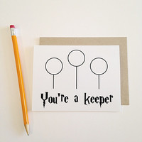 You're a keeper. Harry Potter inspired card- blank, valentine's day, friendship, mother's day, birthday, wedding, anniversary