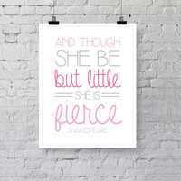 Girl's Nursery Print // And Though She Be But Little She Is Fierce