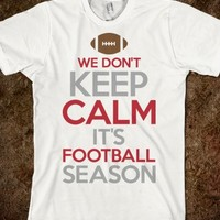 We Don't Keep Calm It's Football Season