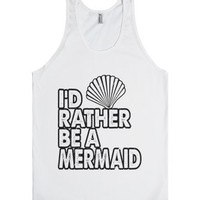 I'd Rather Be A Mermaid-Unisex White Tank